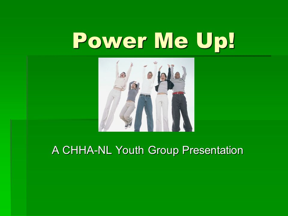 Power Me Up! A CHHA-NL Youth Group Presentation