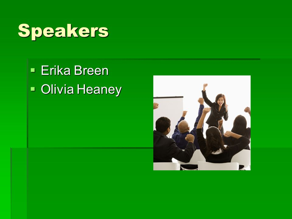 Speakers  Erika Breen  Olivia Heaney