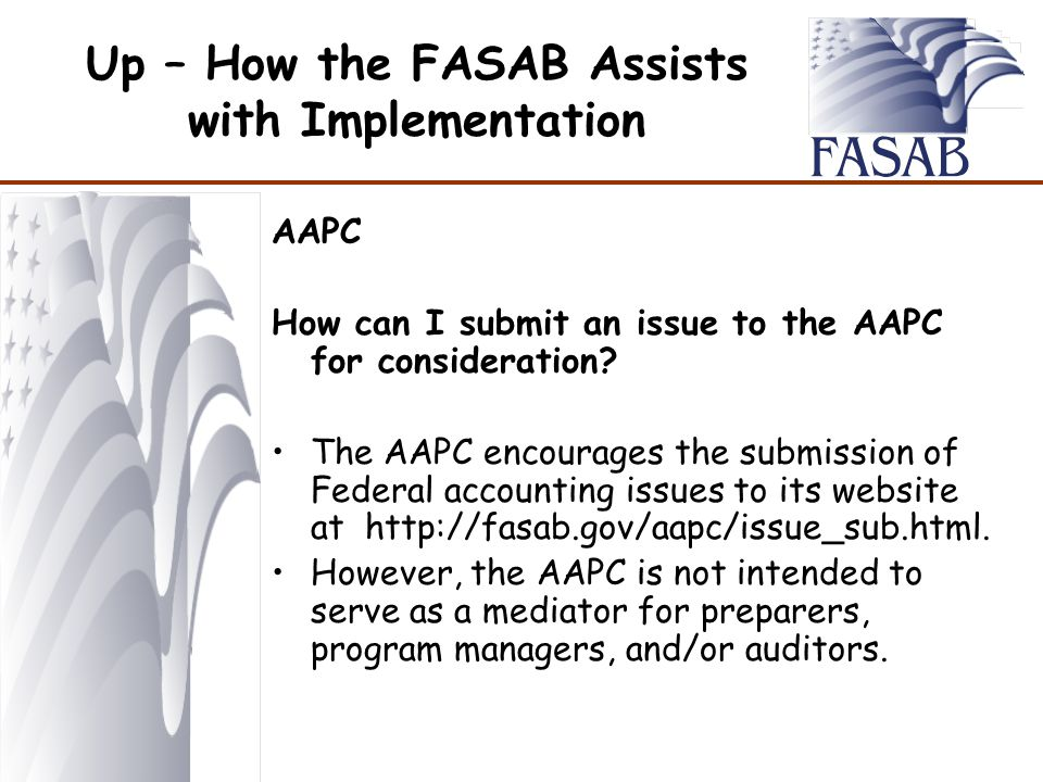Up – How the FASAB Assists with Implementation AAPC How can I submit an issue to the AAPC for consideration.