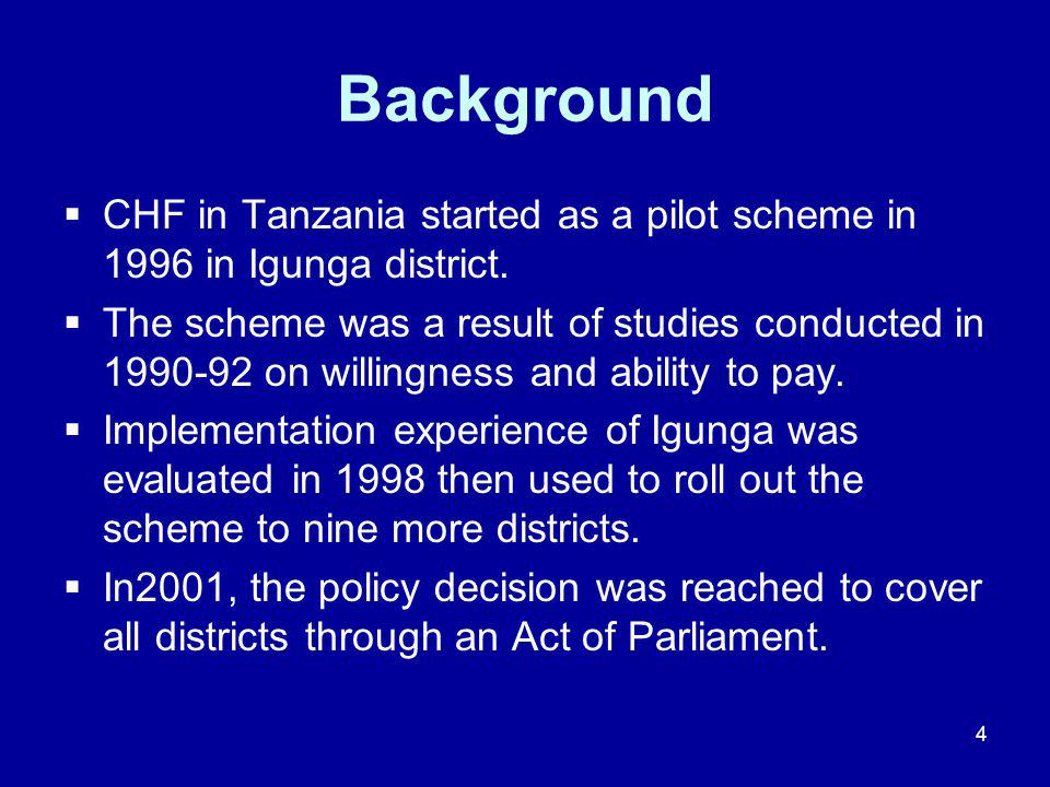 4 Background  CHF in Tanzania started as a pilot scheme in 1996 in Igunga district.