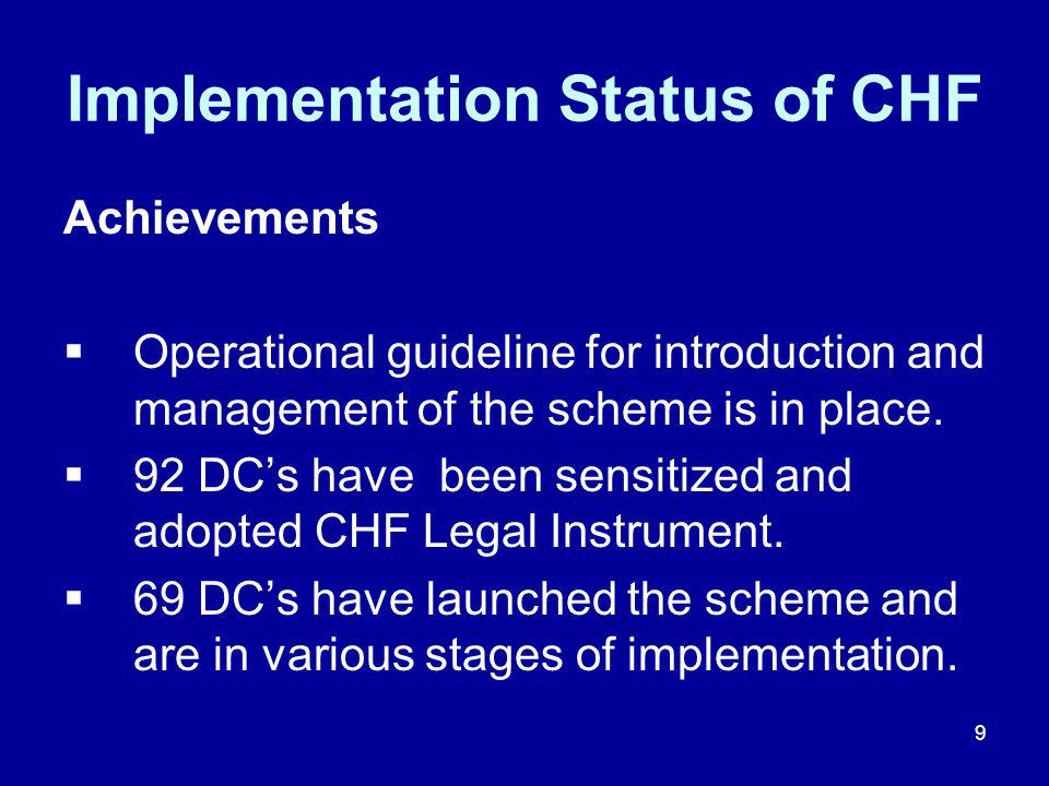 9 Implementation Status of CHF Achievements  Operational guideline for introduction and management of the scheme is in place.