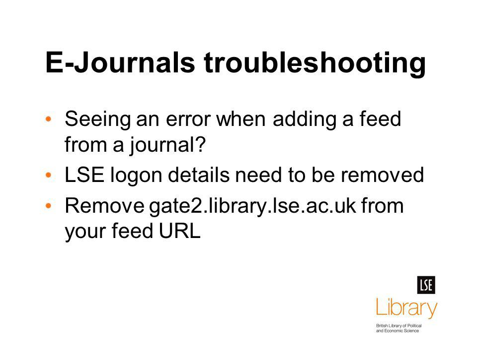 E-Journals troubleshooting Seeing an error when adding a feed from a journal? LSE logon details need to be removed Remove gate2.library.lse.ac.uk from