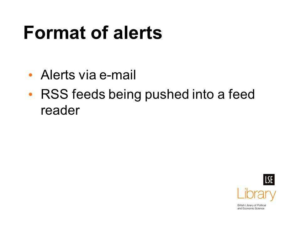 Format of alerts Alerts via e-mail RSS feeds being pushed into a feed reader