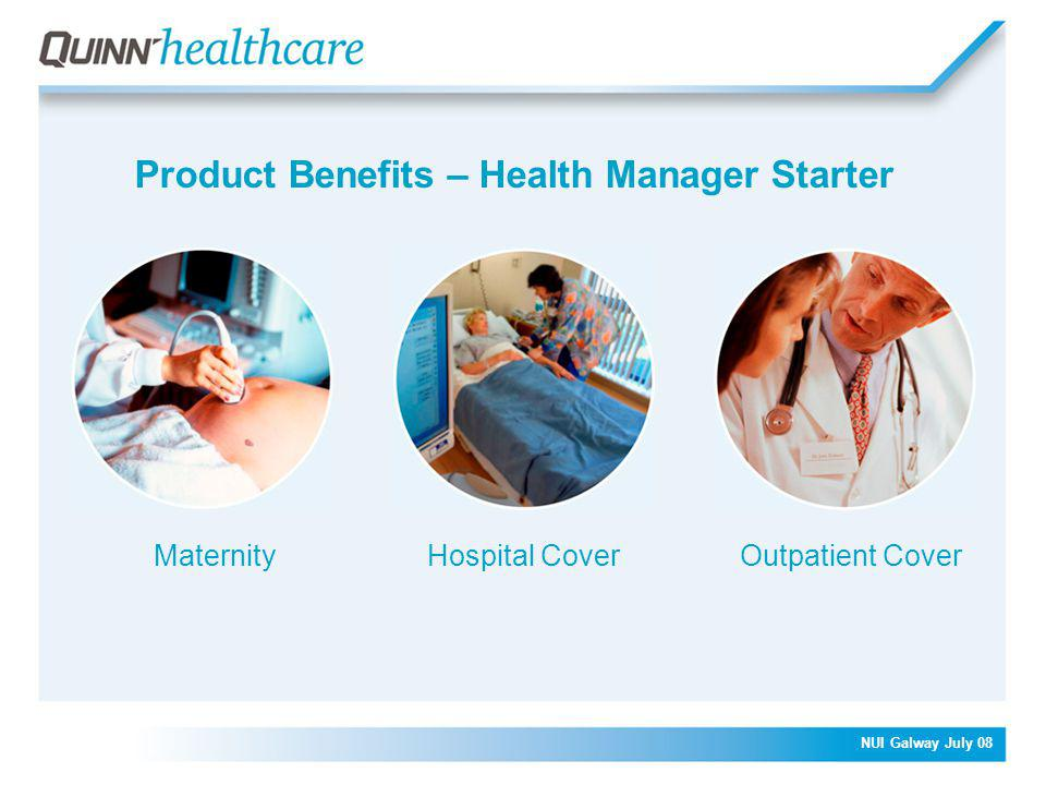 NUI Galway July 08 Product Benefits – Health Manager Starter MaternityHospital CoverOutpatient Cover