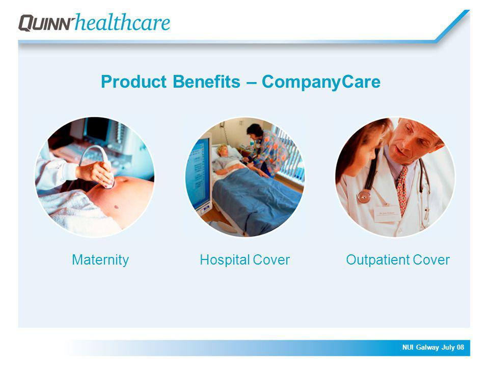NUI Galway July 08 Product Benefits – CompanyCare MaternityHospital CoverOutpatient Cover