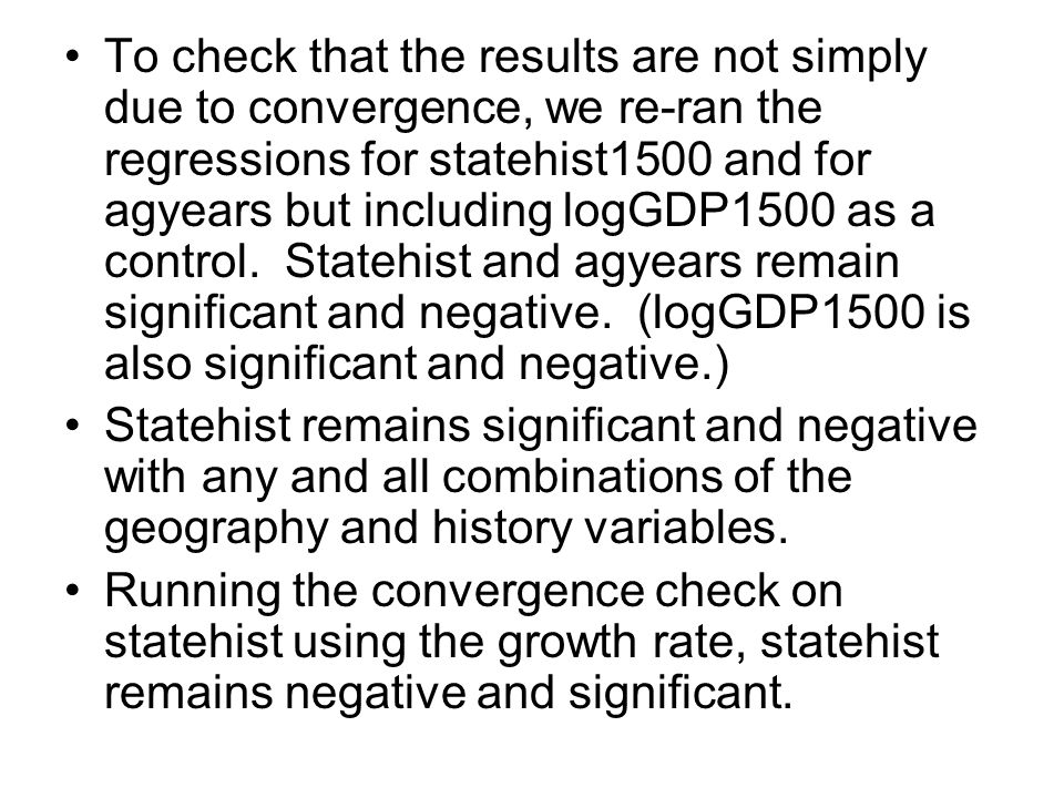 To check that the results are not simply due to convergence, we re-ran the regressions for statehist1500 and for agyears but including logGDP1500 as a
