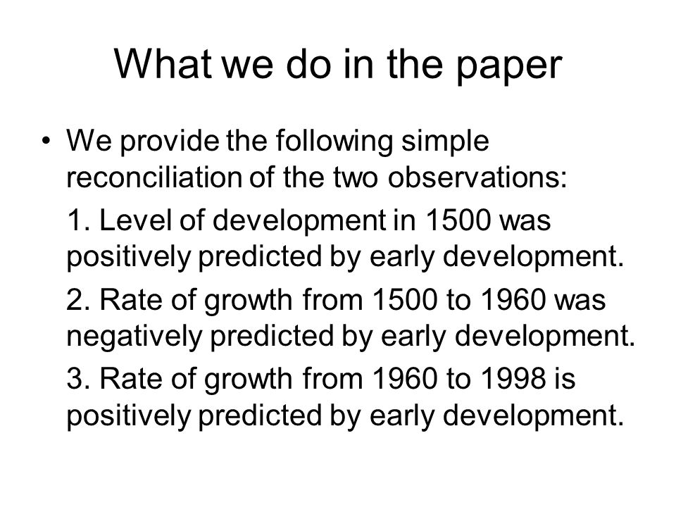 What we do in the paper We provide the following simple reconciliation of the two observations: 1. Level of development in 1500 was positively predict