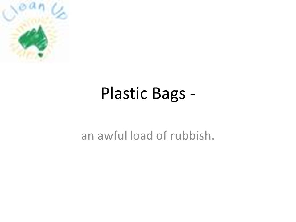 Plastic Bags - an awful load of rubbish.