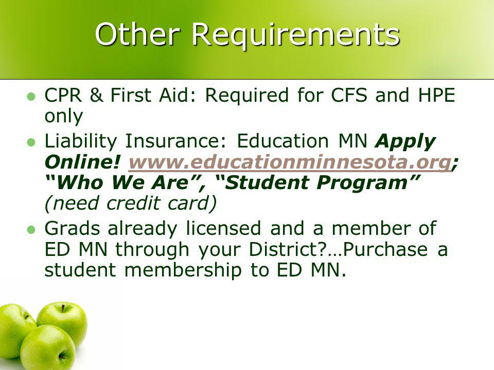 Other Requirements CPR & First Aid: Required for CFS and HPE only Liability Insurance: Education MN Apply Online.