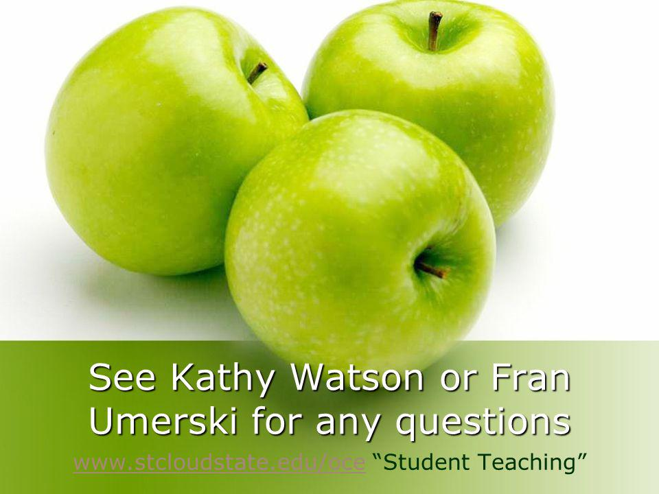 See Kathy Watson or Fran Umerski for any questions www.stcloudstate.edu/ocewww.stcloudstate.edu/oce Student Teaching