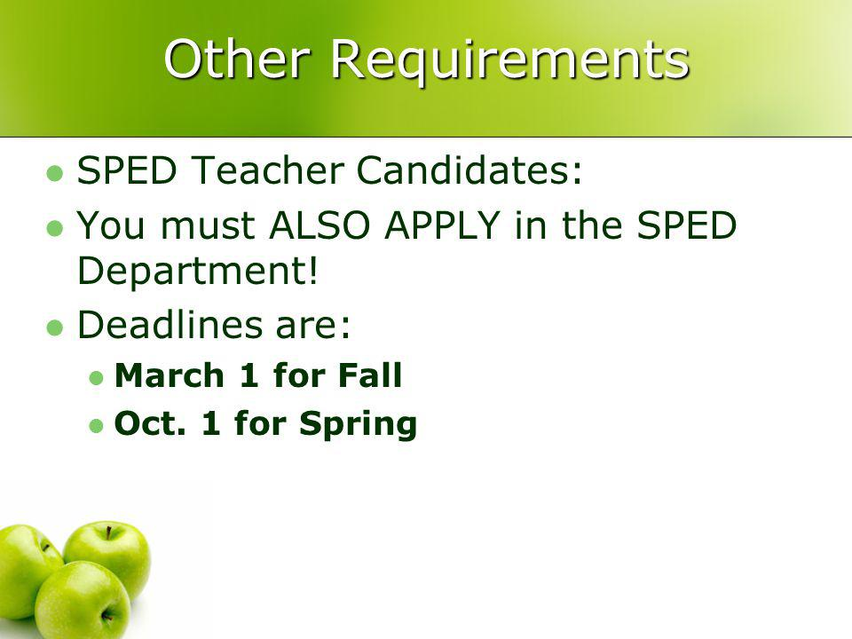 Other Requirements SPED Teacher Candidates: You must ALSO APPLY in the SPED Department.