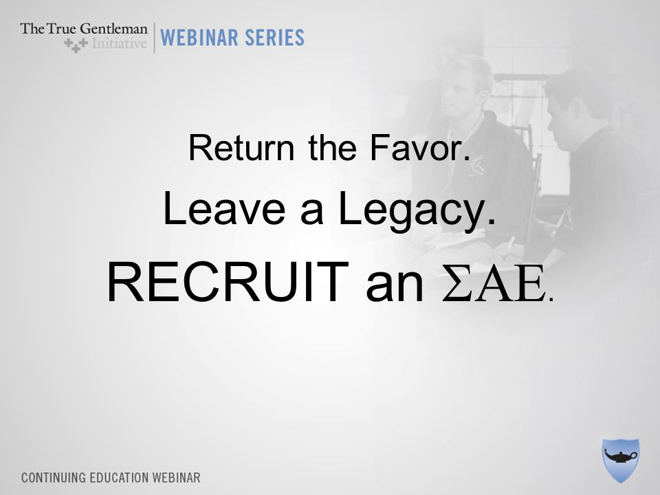 Return the Favor. Leave a Legacy. RECRUIT an .