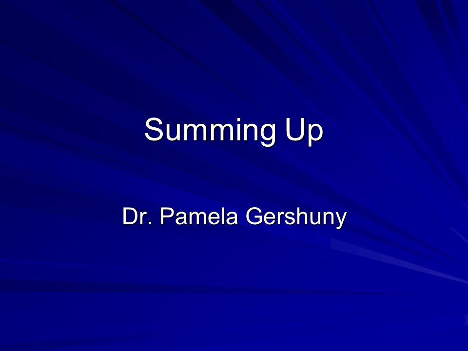 Summing Up Dr. Pamela Gershuny