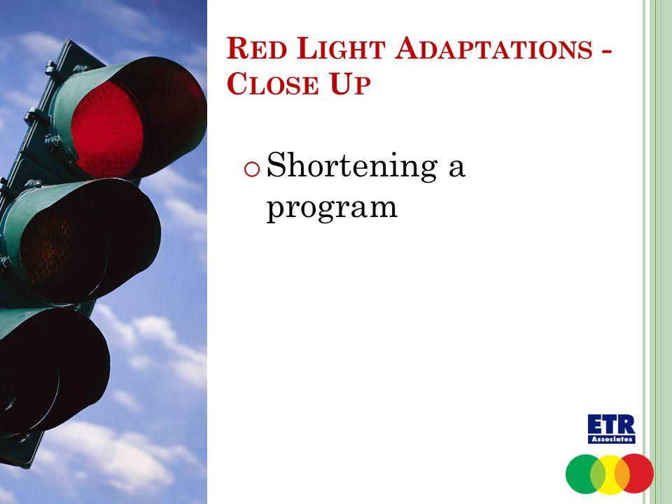 o Shortening a program R ED L IGHT A DAPTATIONS - C LOSE U P