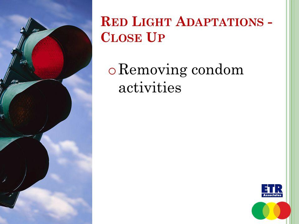 o Removing condom activities R ED L IGHT A DAPTATIONS - C LOSE U P