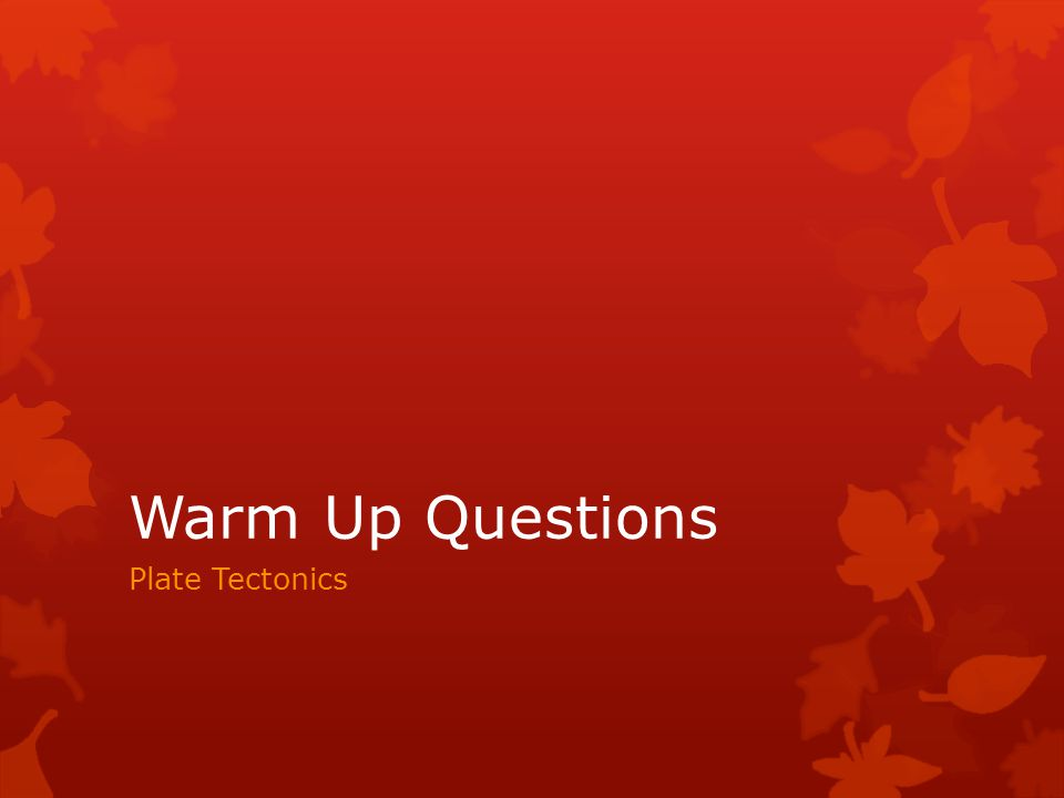 Warm Up Questions Plate Tectonics