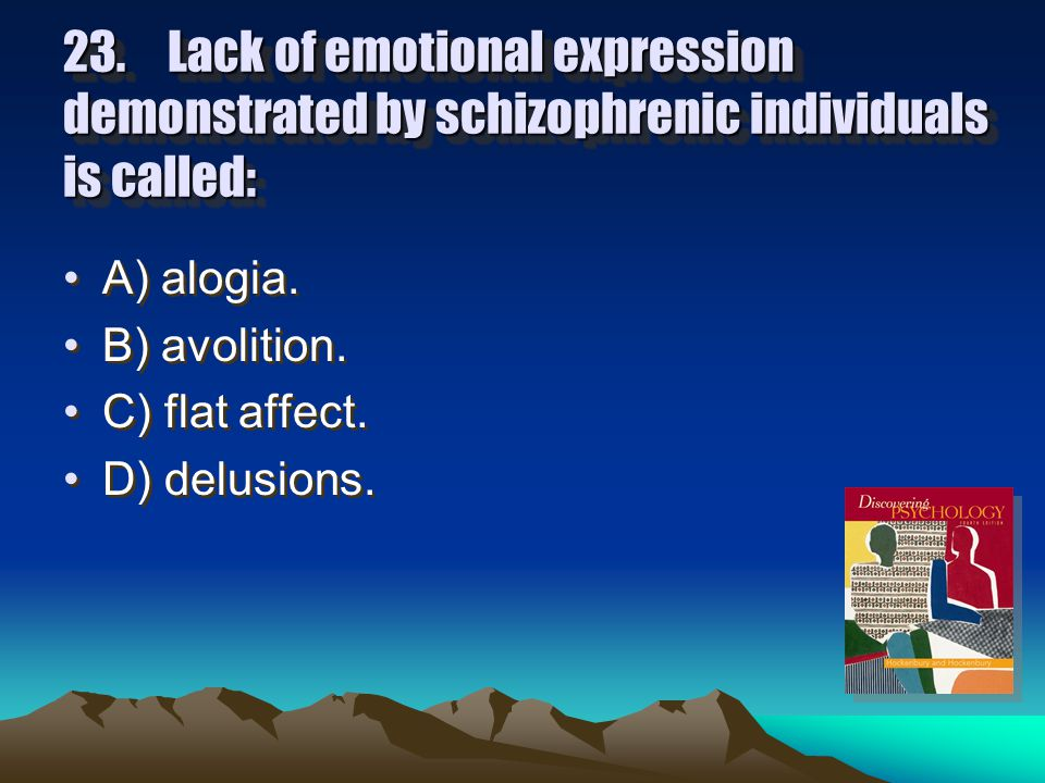 22. The most common type of false perceptions in schizophrenia are: A) delusions of grandeur.