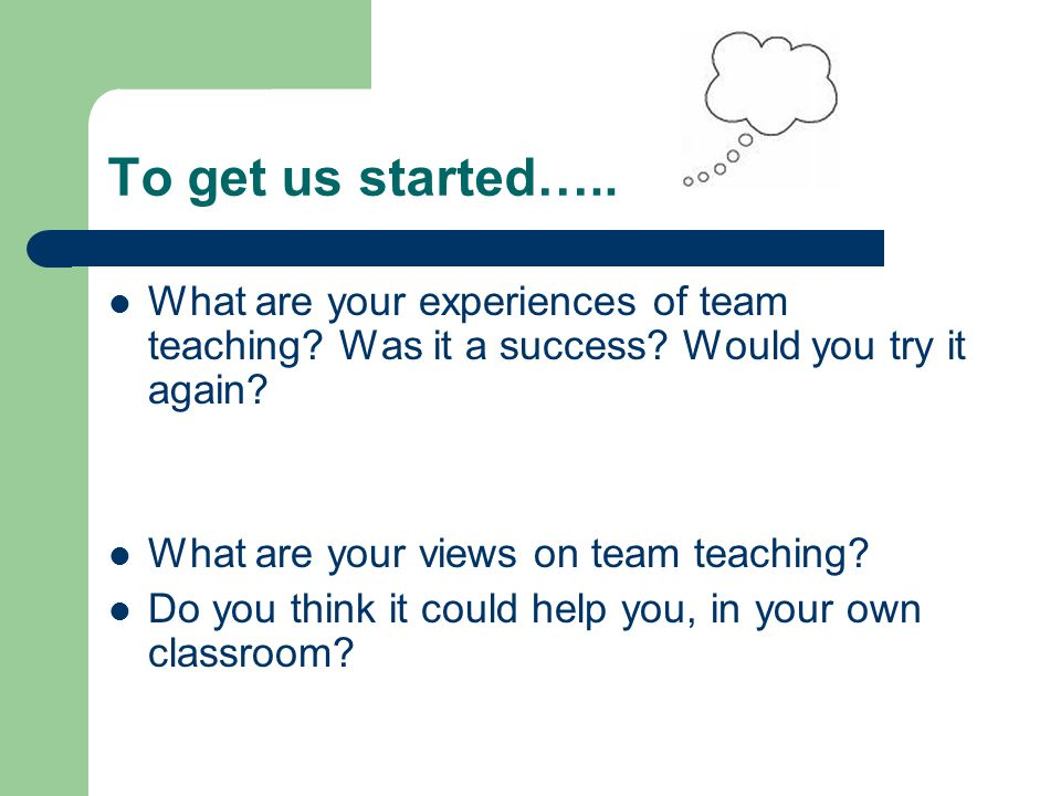 To get us started….. What are your experiences of team teaching? Was it a success? Would you try it again? What are your views on team teaching? Do yo