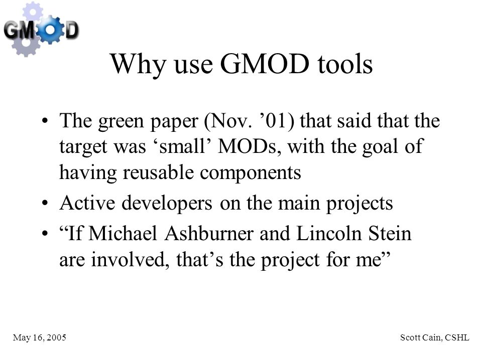 May 16, 2005Scott Cain, CSHL Why use GMOD tools The green paper (Nov.