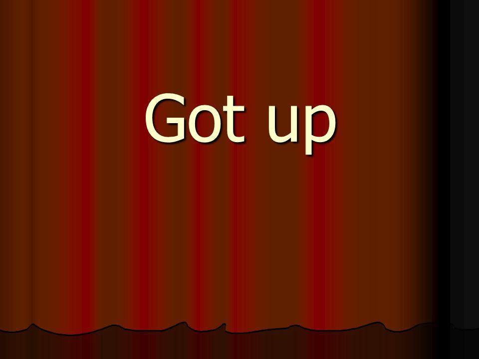 Got up