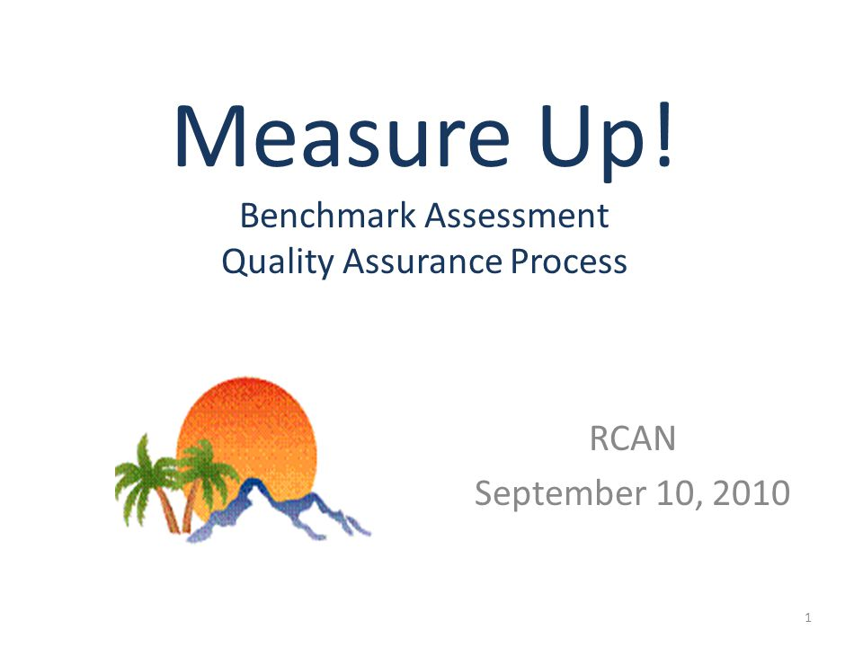 1 Measure Up! Benchmark Assessment Quality Assurance Process RCAN September 10, 2010