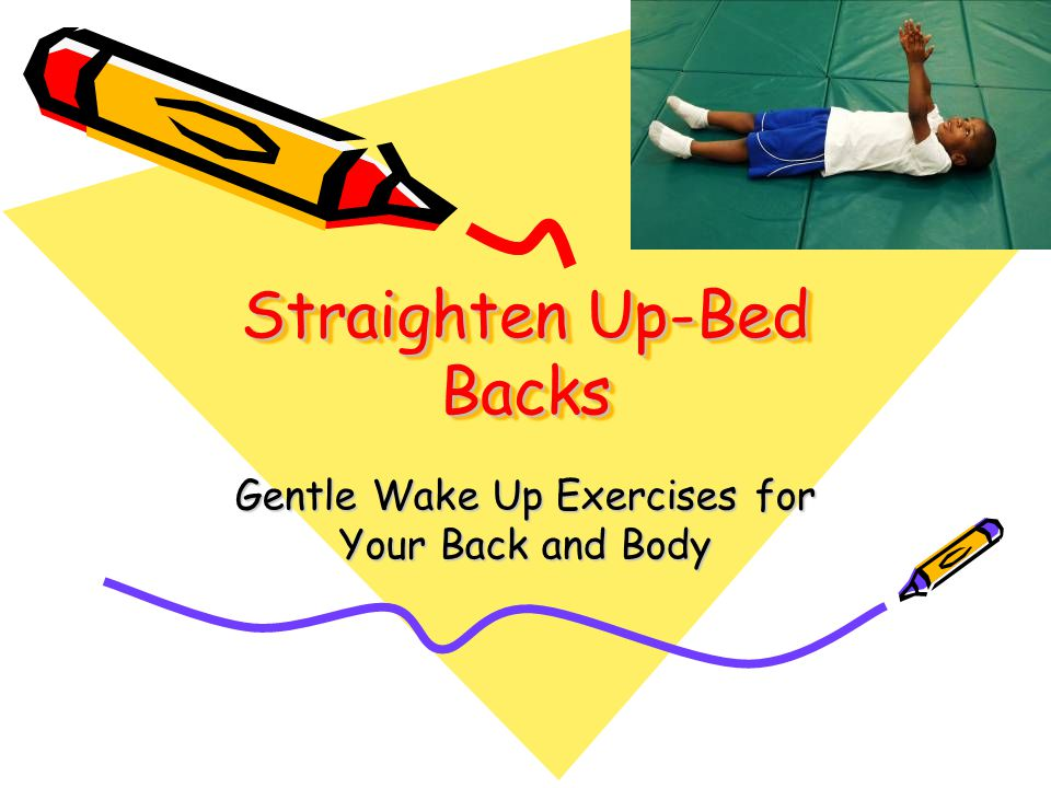 Straighten Up-Bed Backs Gentle Wake Up Exercises for Your Back and Body