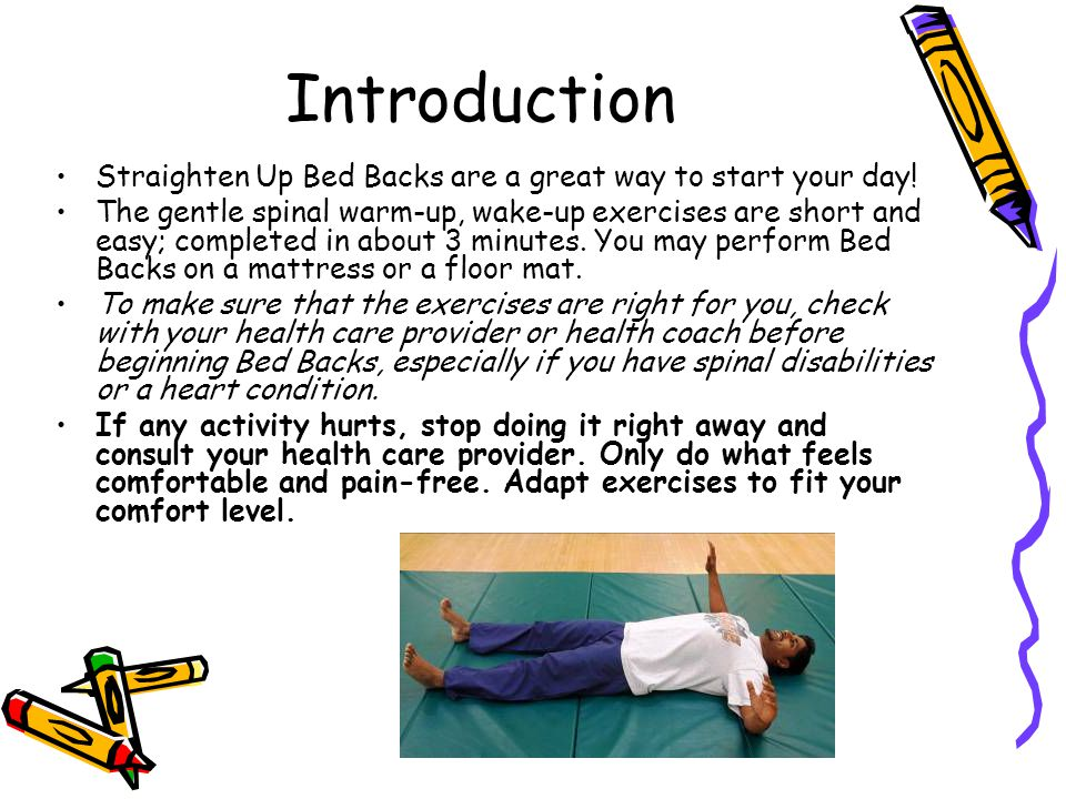 Introduction Straighten Up Bed Backs are a great way to start your day.