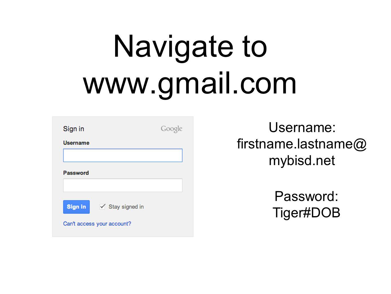 Navigate to www.gmail.com Username: firstname.lastname@ mybisd.net Password: Tiger#DOB