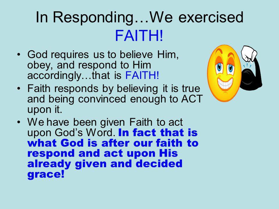 In Responding…We exercised FAITH.