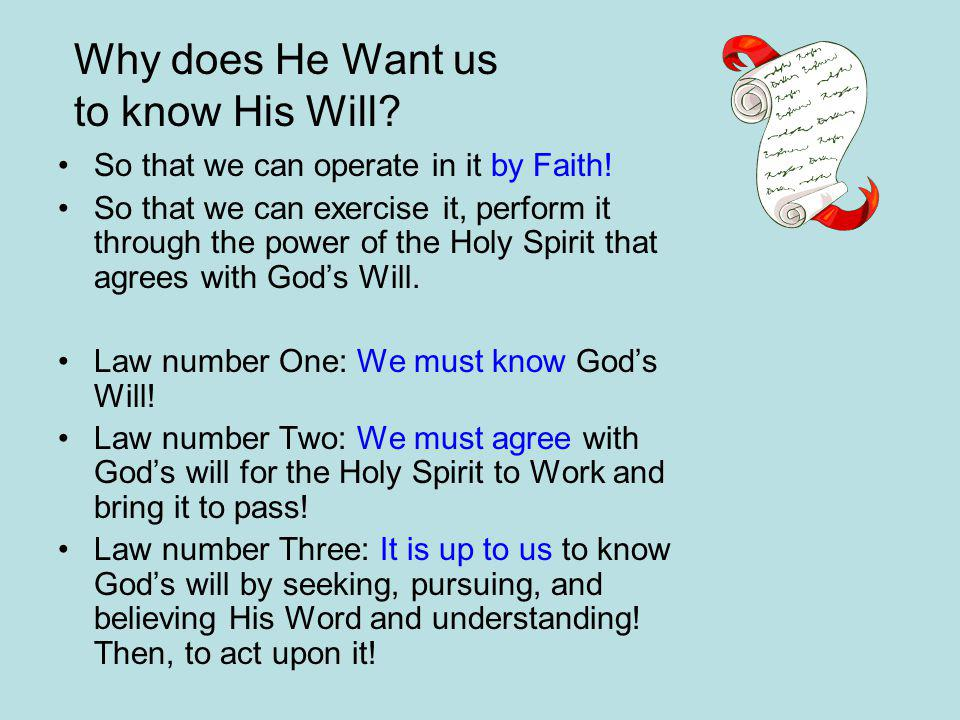 Why does He Want us to know His Will. So that we can operate in it by Faith.
