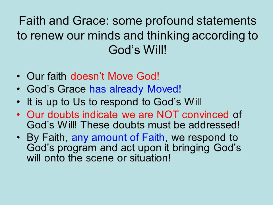 Faith and Grace: some profound statements to renew our minds and thinking according to God's Will.