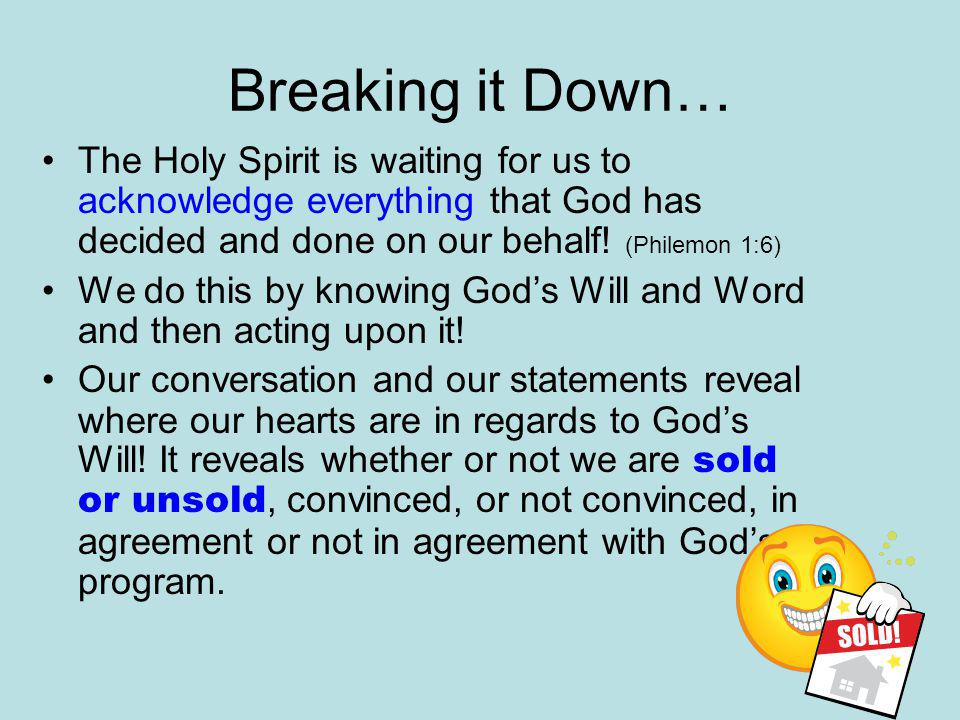 Breaking it Down… The Holy Spirit is waiting for us to acknowledge everything that God has decided and done on our behalf.