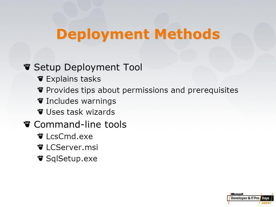 Deployment Methods Setup Deployment Tool Explains tasks Provides tips about permissions and prerequisites Includes warnings Uses task wizards Command-line tools LcsCmd.exe LCServer.msi SqlSetup.exe
