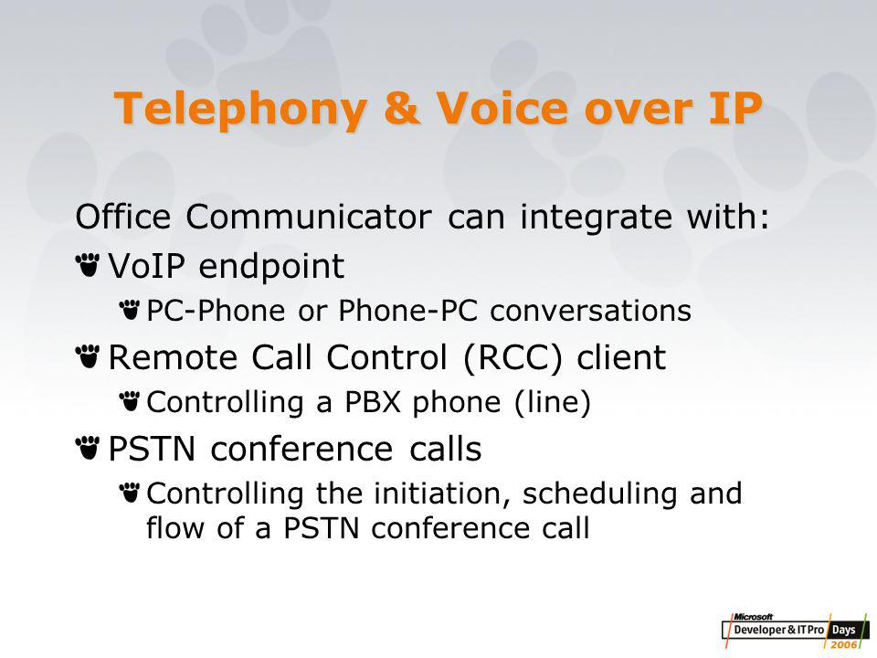 Telephony & Voice over IP Office Communicator can integrate with: VoIP endpoint PC-Phone or Phone-PC conversations Remote Call Control (RCC) client Controlling a PBX phone (line) PSTN conference calls Controlling the initiation, scheduling and flow of a PSTN conference call