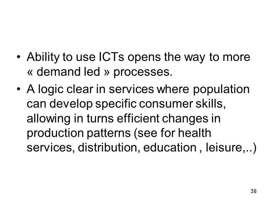 Ability to use ICTs opens the way to more « demand led » processes.