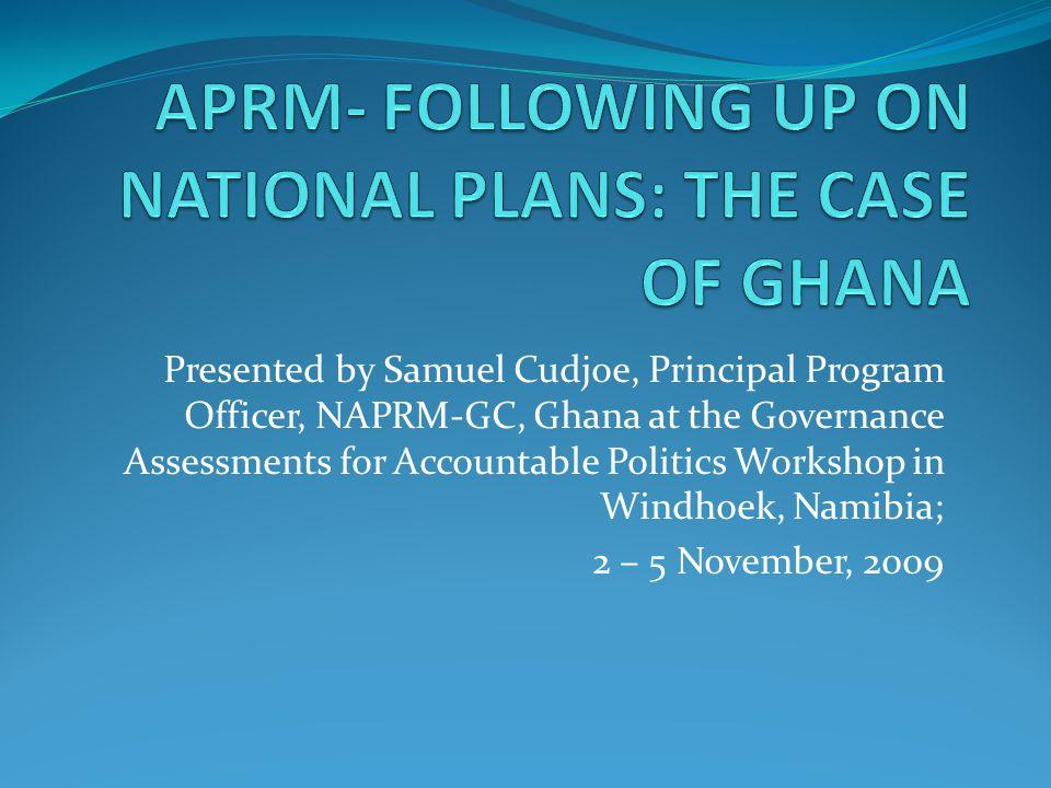 Presented by Samuel Cudjoe, Principal Program Officer, NAPRM-GC, Ghana at the Governance Assessments for Accountable Politics Workshop in Windhoek, Na