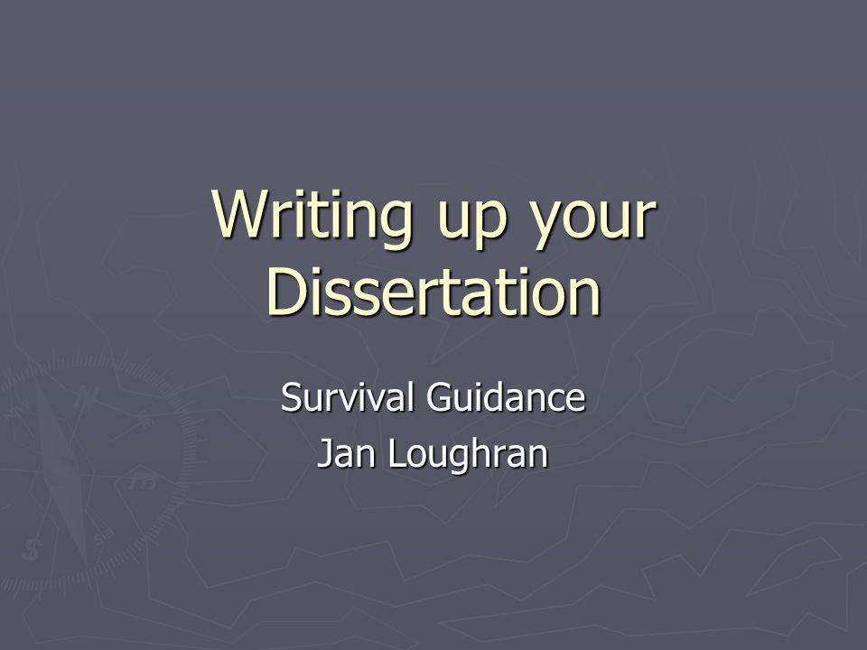 Writing up your Dissertation Survival Guidance Jan Loughran