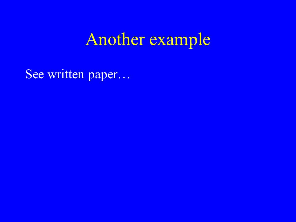 Another example See written paper…