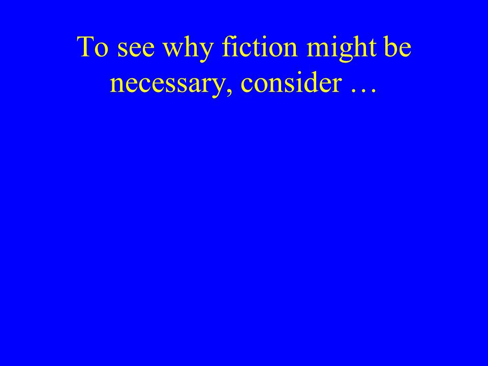 To see why fiction might be necessary, consider …
