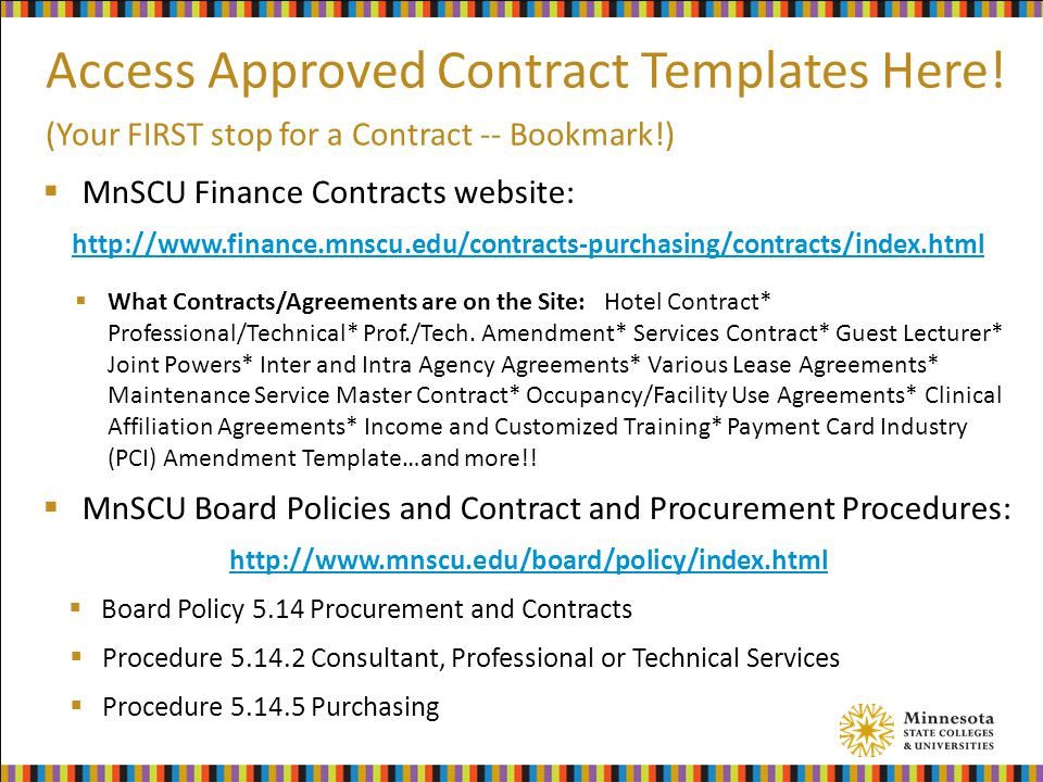  MnSCU Finance Contracts website: http://www.finance.mnscu.edu/contracts-purchasing/contracts/index.html  What Contracts/Agreements are on the Site: Hotel Contract* Professional/Technical* Prof./Tech.