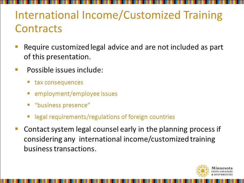 International Income/Customized Training Contracts  Require customized legal advice and are not included as part of this presentation.