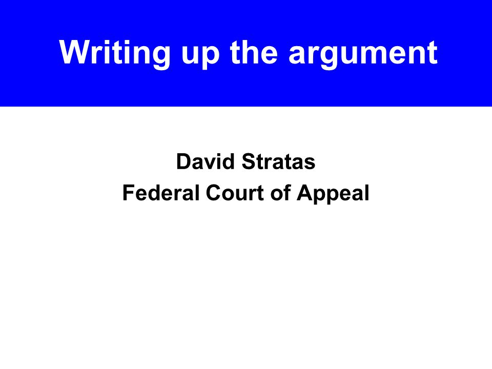 David Stratas Federal Court of Appeal Writing up the argument