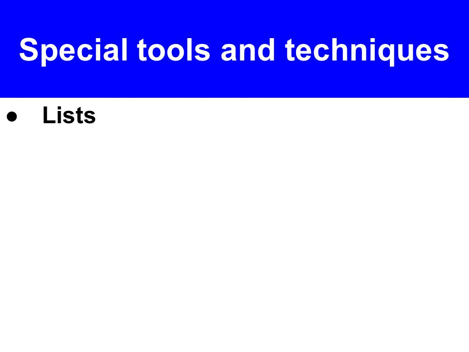 ● Lists Special tools and techniques