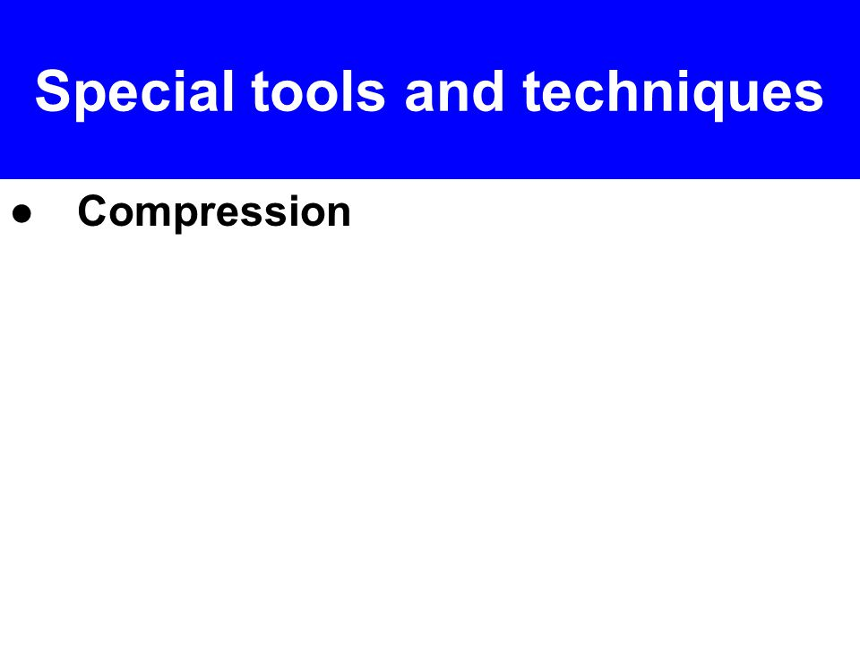 ● Compression Special tools and techniques