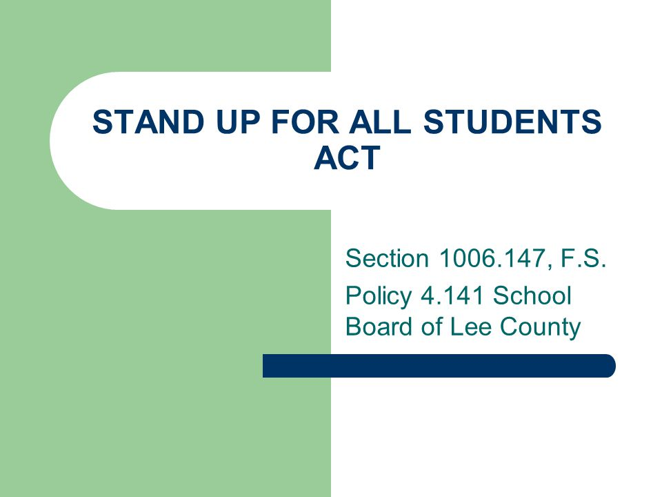 STAND UP FOR ALL STUDENTS ACT Section 1006.147, F.S. Policy 4.141 School Board of Lee County