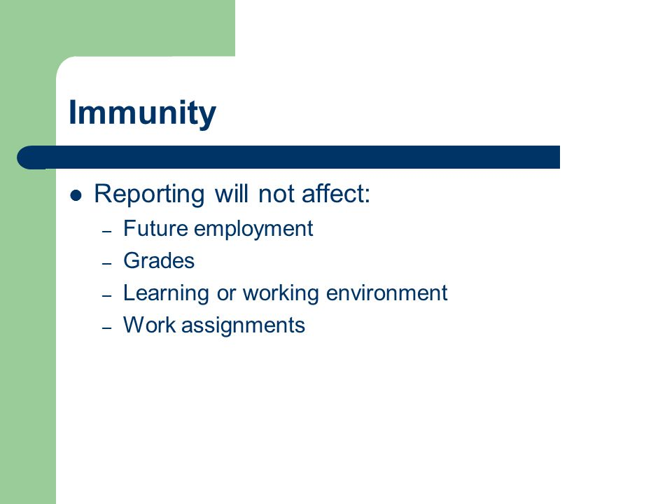 Immunity Reporting will not affect: – Future employment – Grades – Learning or working environment – Work assignments