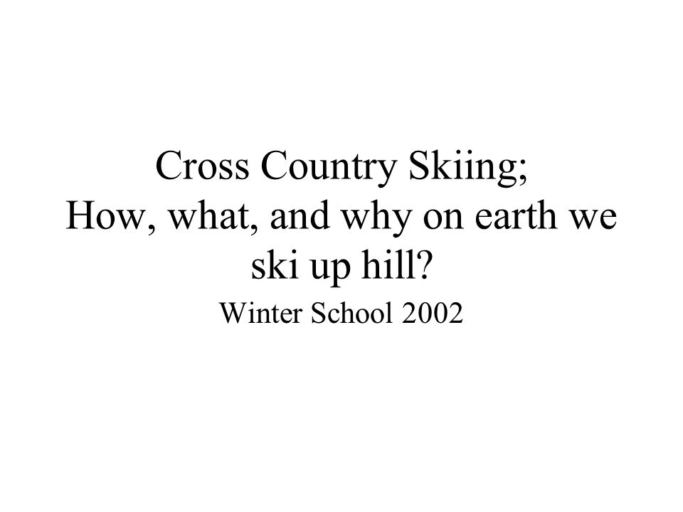 Cross Country Skiing; How, what, and why on earth we ski up hill Winter School 2002