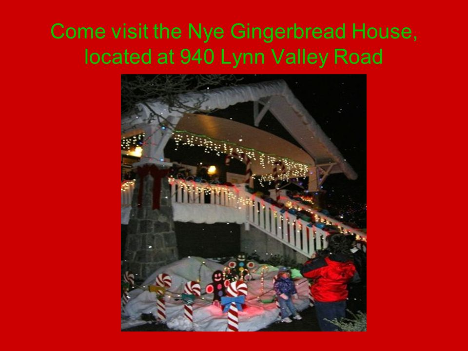Come visit the Nye Gingerbread House, located at 940 Lynn Valley Road