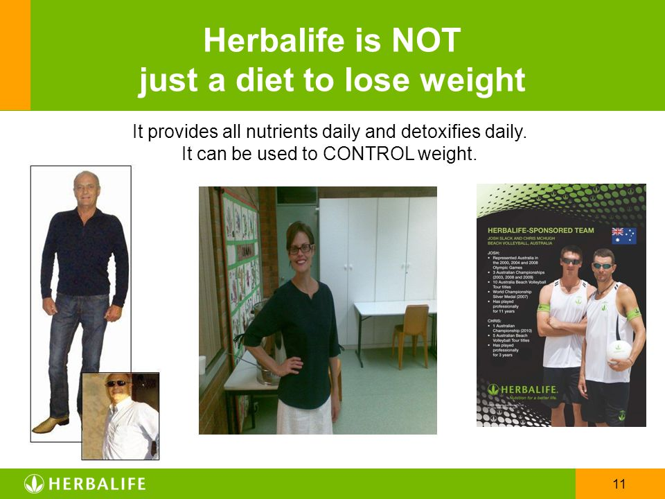 11 It provides all nutrients daily and detoxifies daily. It can be used to CONTROL weight. Herbalife is NOT just a diet to lose weight