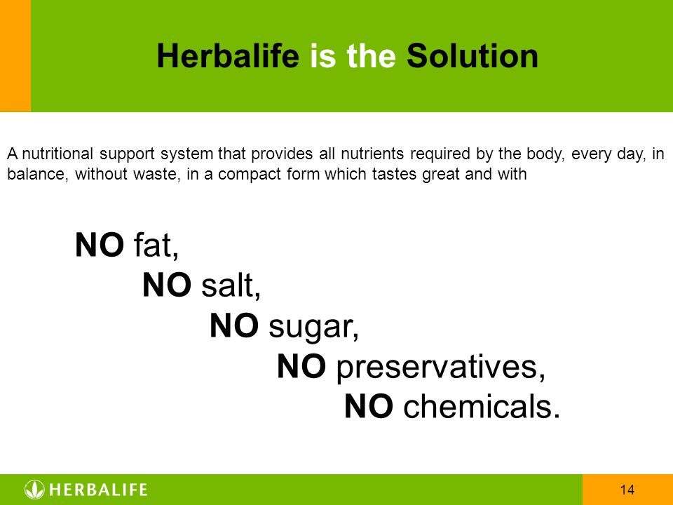 14 Herbalife is the Solution A nutritional support system that provides all nutrients required by the body, every day, in balance, without waste, in a